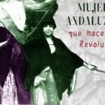 Mujeres Andaluzas que hacen la Revolución